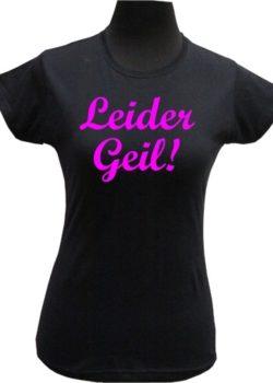 """Damenshirt """"Leider Geil!"""""""